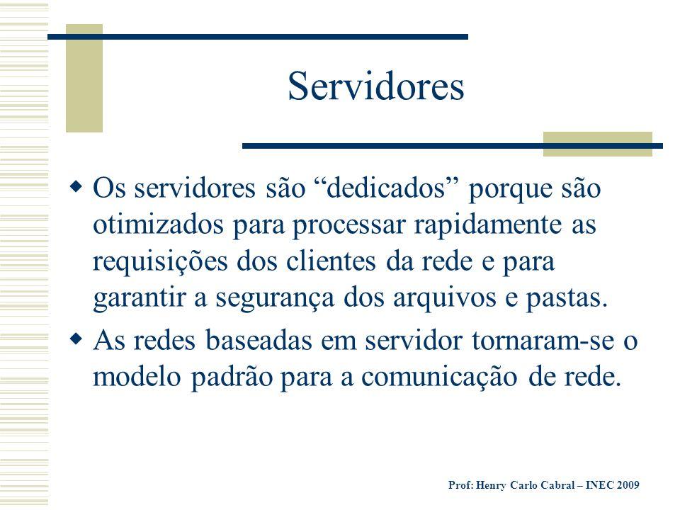Prof: Henry Carlo Cabral – INEC 2009 Servidores Os servidores são dedicados porque são otimizados para processar rapidamente as requisições dos client