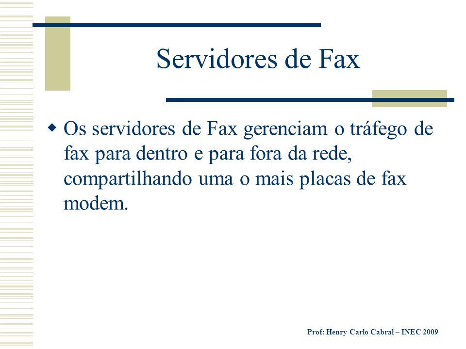 Prof: Henry Carlo Cabral – INEC 2009 Servidores de Fax Os servidores de Fax gerenciam o tráfego de fax para dentro e para fora da rede, compartilhando