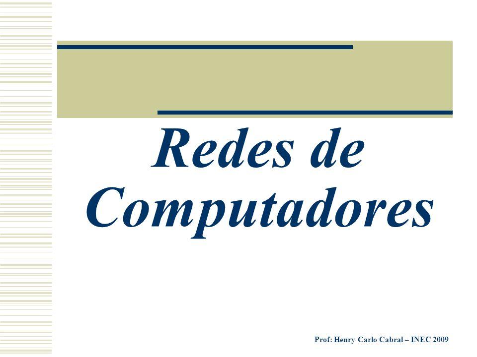 Prof: Henry Carlo Cabral – INEC 2009 Redes de Computadores