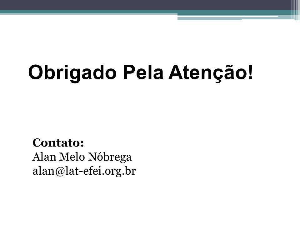Obrigado Pela Atenção! Contato: Alan Melo Nóbrega alan@lat-efei.org.br