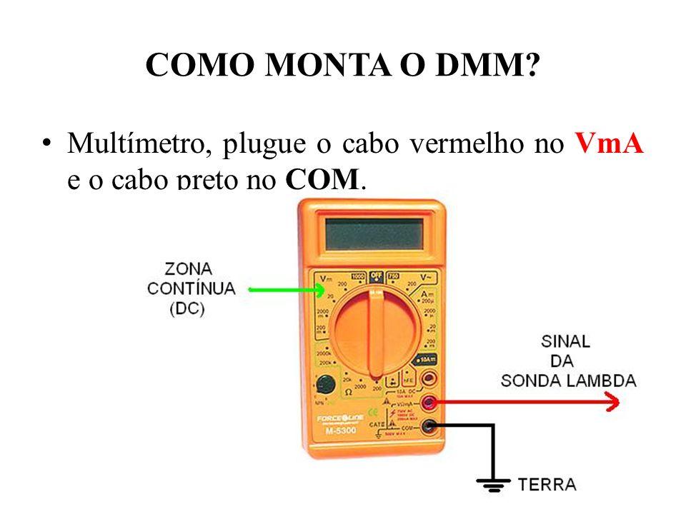 COMO MONTA O DMM? Multímetro, plugue o cabo vermelho no VmA e o cabo preto no COM.