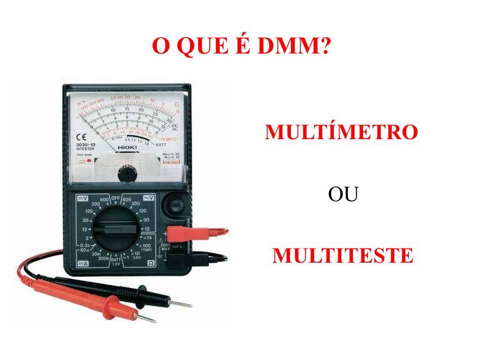 QUAL A FUNÇÃO BÁSICA DO DMM? É um aparelho destinado a medir e avaliar grandezas elétricas: