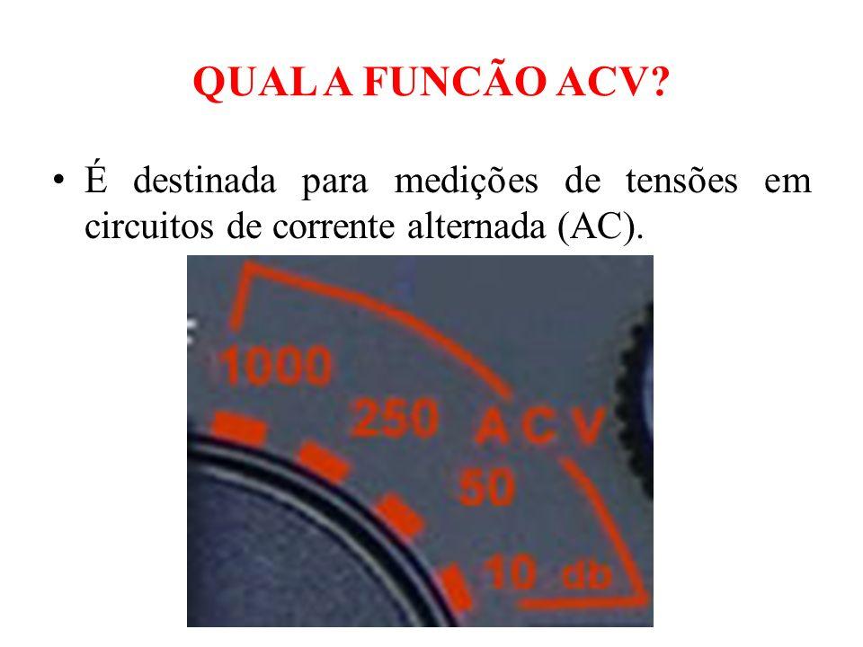 QUAL A FUNCÃO ACV? É destinada para medições de tensões em circuitos de corrente alternada (AC).