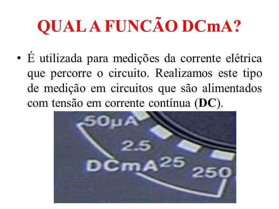 QUAL A FUNCÃO DCmA? É utilizada para medições da corrente elétrica que percorre o circuito. Realizamos este tipo de medição em circuitos que são alime