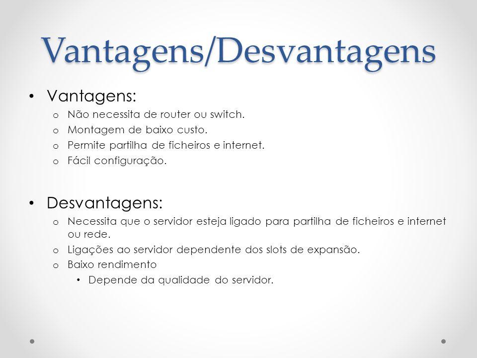 Vantagens: o Não necessita de router ou switch. o Montagem de baixo custo. o Permite partilha de ficheiros e internet. o Fácil configuração. Desvantag