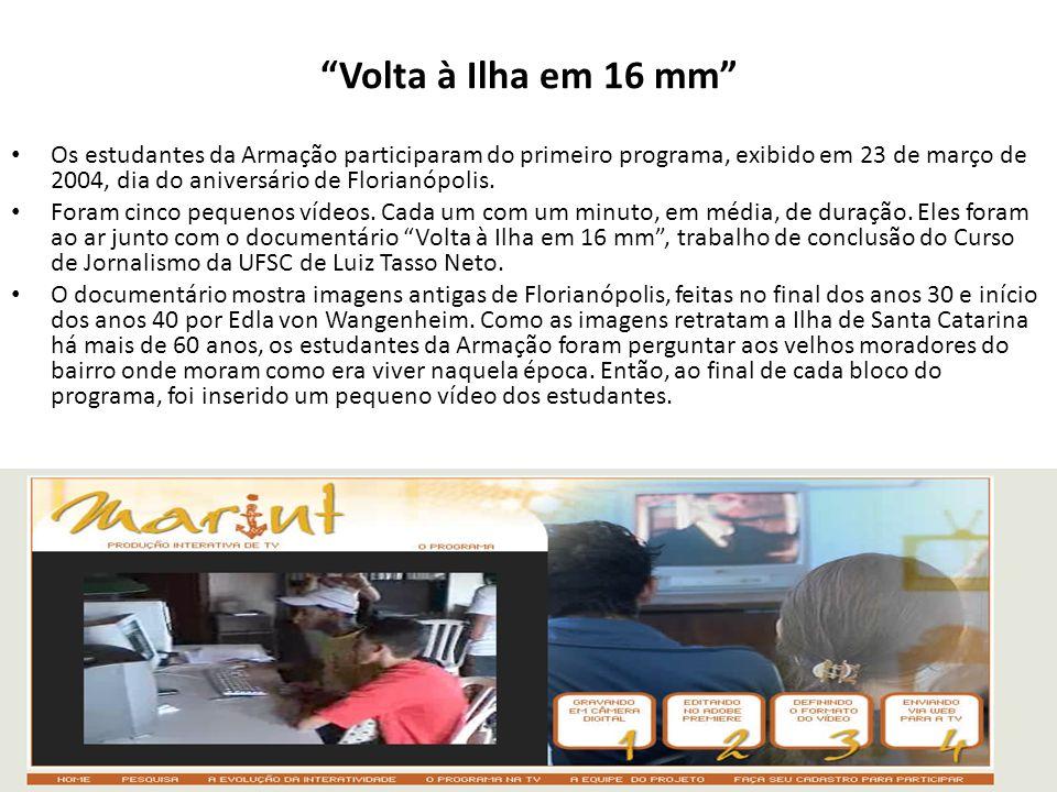 Volta à Ilha em 16 mm Os estudantes da Armação participaram do primeiro programa, exibido em 23 de março de 2004, dia do aniversário de Florianópolis.