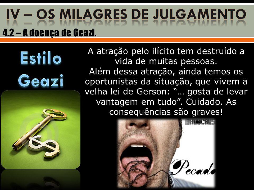 4.2 – A doença de Geazi. A atração pelo ilícito tem destruído a vida de muitas pessoas. Além dessa atração, ainda temos os oportunistas da situação, q