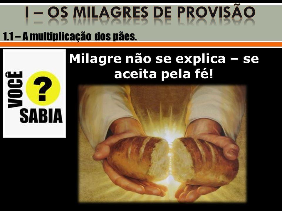 Milagre não se explica – se aceita pela fé! 1.1 – A multiplicação dos pães.