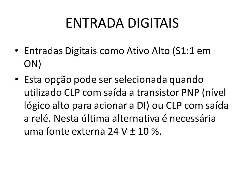 ENTRADA DIGITAIS Entradas Digitais como Ativo Alto (S1:1 em ON) Esta opção pode ser selecionada quando utilizado CLP com saída a transistor PNP (nível