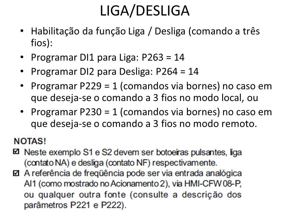 Habilitação da função Liga / Desliga (comando a três fios): Programar DI1 para Liga: P263 = 14 Programar DI2 para Desliga: P264 = 14 Programar P229 =