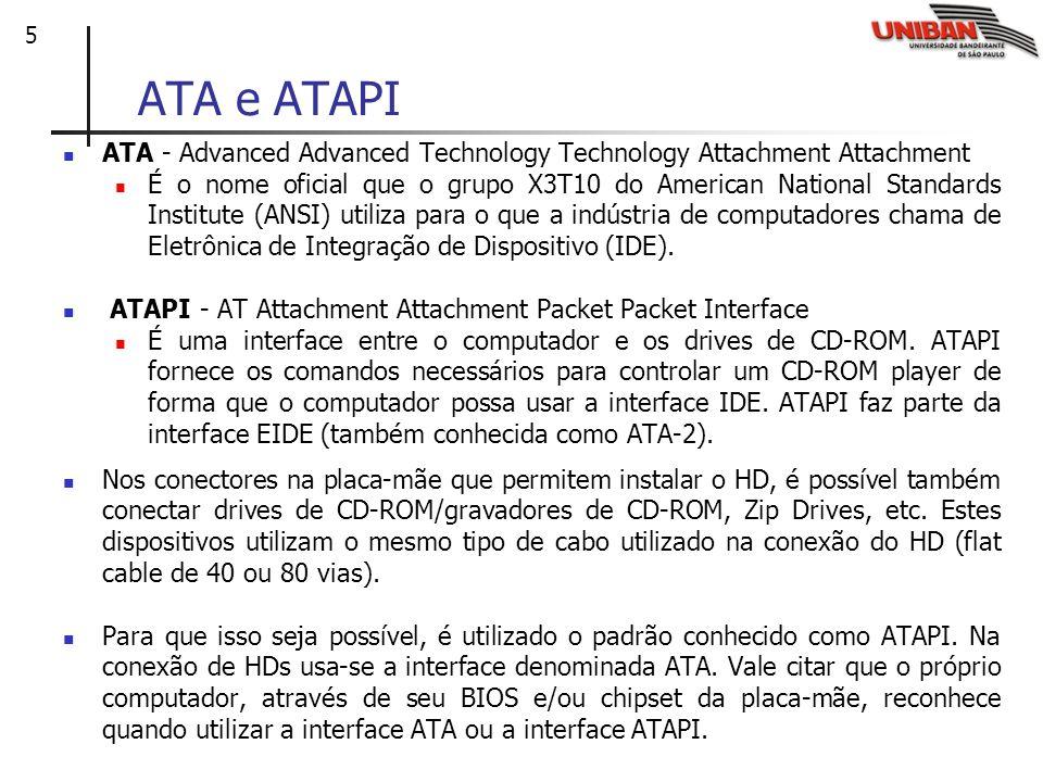 16 Interface SCSI (Small Computer System Interface) É um barramento para a ligação de periféricos ao computador, tais como discos rígidos, unidades de CD e scanners que usem esta tecnologia de comunicação.