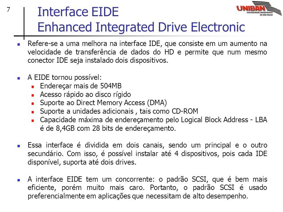 7 Interface EIDE Enhanced Integrated Drive Electronic Refere-se a uma melhora na interface IDE, que consiste em um aumento na velocidade de transferên