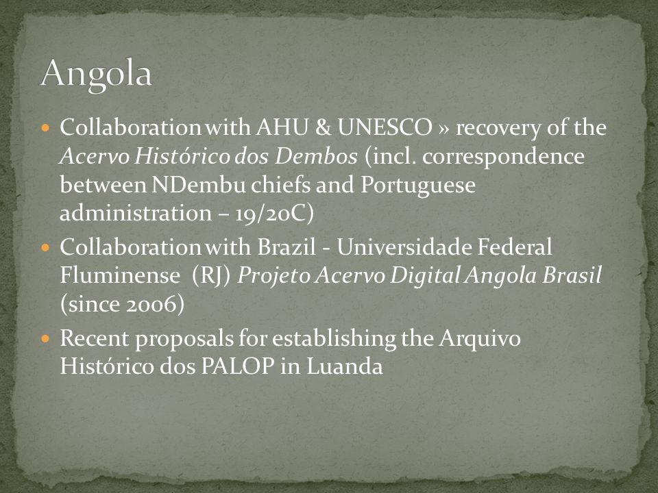 Collaboration with AHU & UNESCO » recovery of the Acervo Histórico dos Dembos (incl.