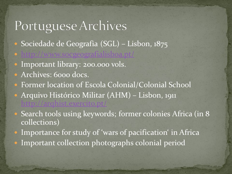 Sociedade de Geografia (SGL) – Lisbon, 1875 http://www.socgeografialisboa.pt/ Important library: 200.000 vols. Archives: 6000 docs. Former location of