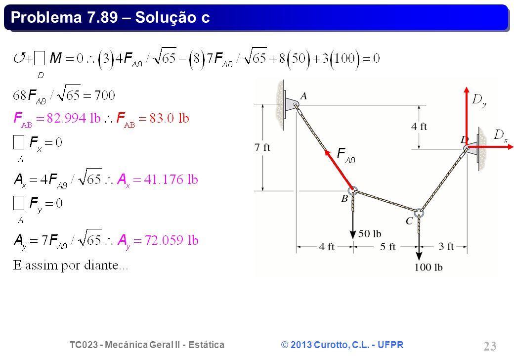 TC023 - Mecânica Geral II - Estática © 2013 Curotto, C.L. - UFPR 23 Problema 7.89 – Solução c