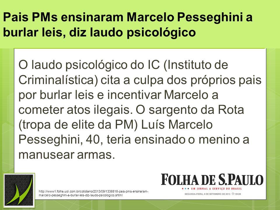 Pais PMs ensinaram Marcelo Pesseghini a burlar leis, diz laudo psicológico O laudo psicológico do IC (Instituto de Criminalística) cita a culpa dos pr