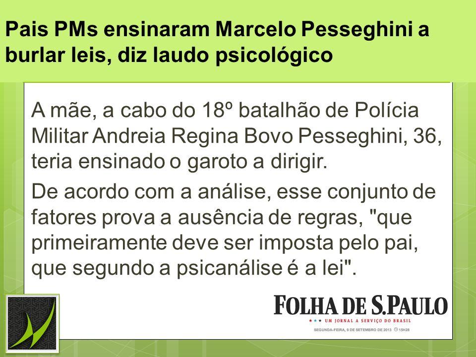 Pais PMs ensinaram Marcelo Pesseghini a burlar leis, diz laudo psicológico A mãe, a cabo do 18º batalhão de Polícia Militar Andreia Regina Bovo Pesseg