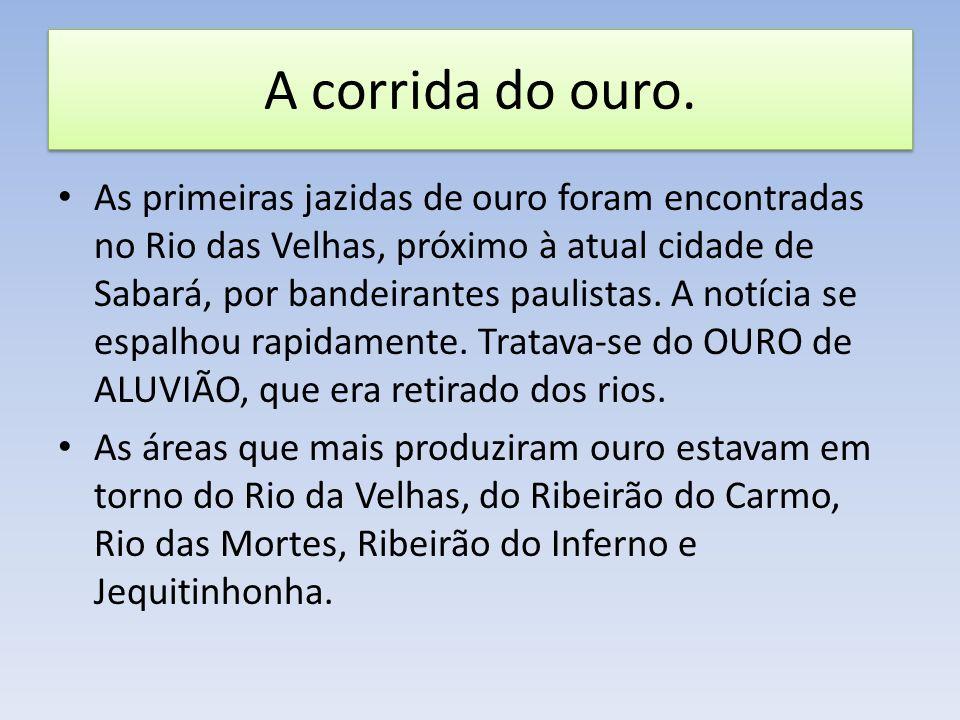 Começou então a corrida do ouro e em média chegava seis mil pessoas por ano no Brasil e homens de outras partes do Brasil também se dirigiam a região onde havia ouro.