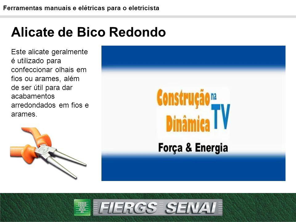 Alicate de Bico Redondo Ferramentas manuais e elétricas para o eletricista Este alicate geralmente é utilizado para confeccionar olhais em fios ou ara