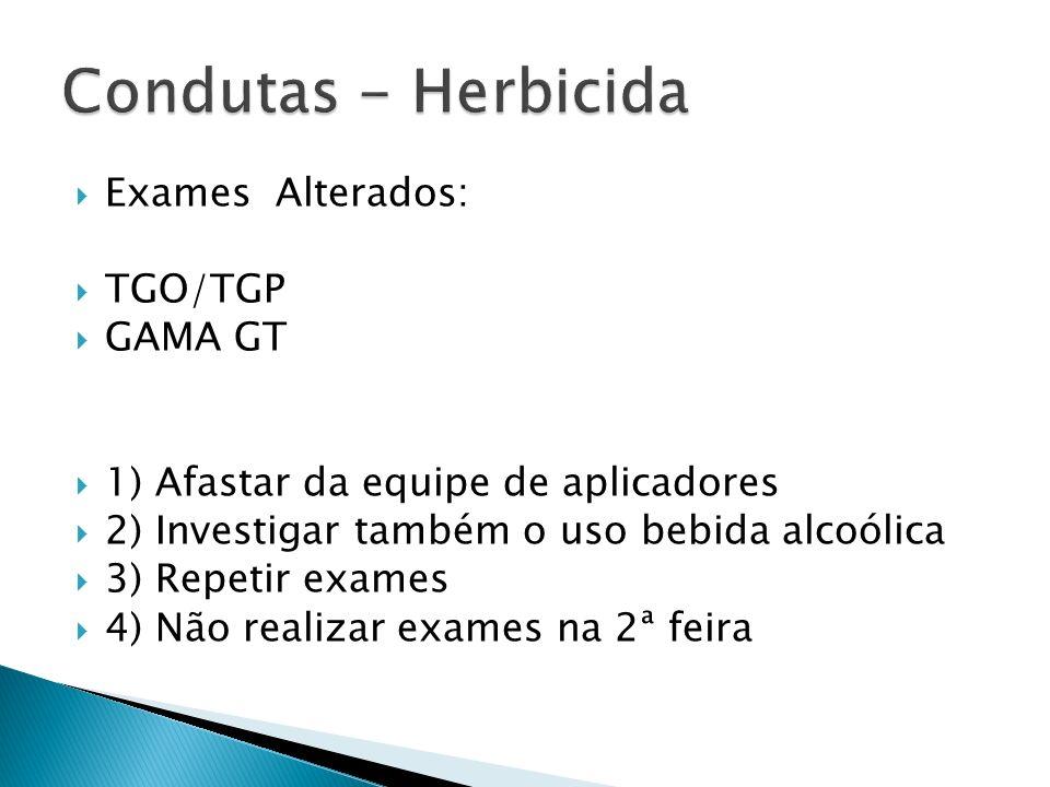 Exames Alterados: TGO/TGP GAMA GT 1) Afastar da equipe de aplicadores 2) Investigar também o uso bebida alcoólica 3) Repetir exames 4) Não realizar ex