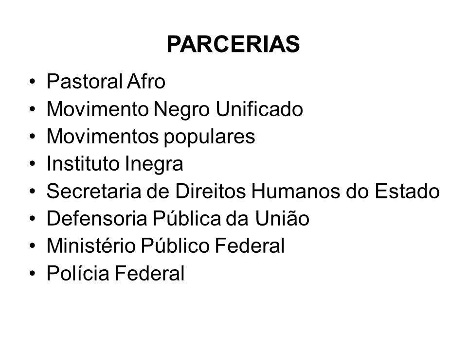 PARCERIAS Pastoral Afro Movimento Negro Unificado Movimentos populares Instituto Inegra Secretaria de Direitos Humanos do Estado Defensoria Pública da
