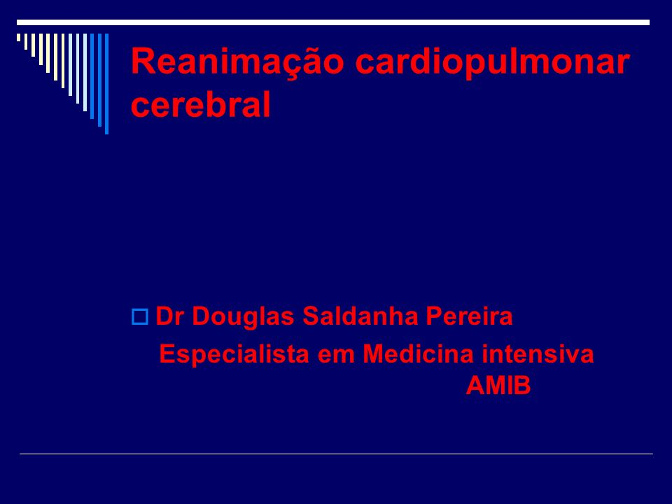 Reanimação cardiopulmonar cerebral Dr Douglas Saldanha Pereira Especialista em Medicina intensiva AMIB