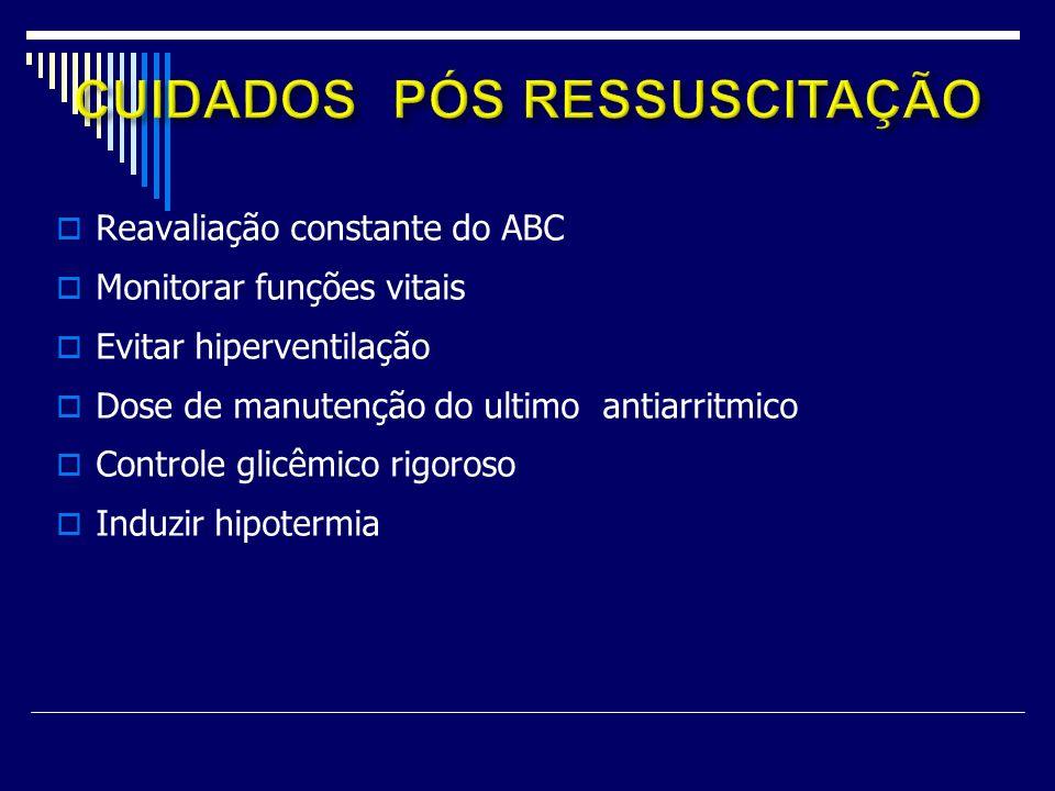Reavaliação constante do ABC Monitorar funções vitais Evitar hiperventilação Dose de manutenção do ultimo antiarritmico Controle glicêmico rigoroso In