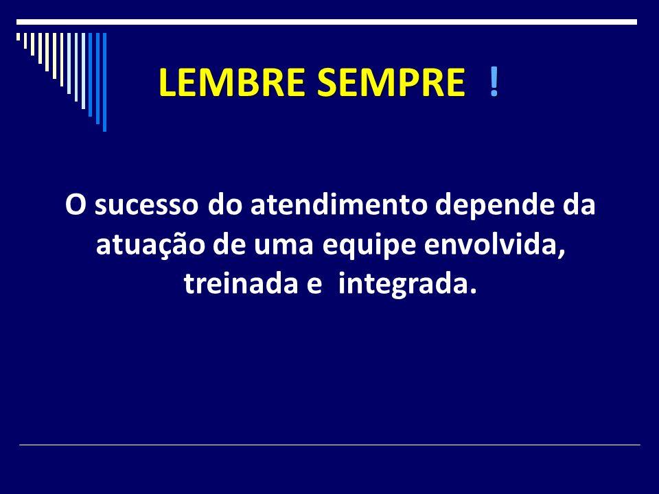 O sucesso do atendimento depende da atuação de uma equipe envolvida, treinada e integrada. LEMBRE SEMPRE !