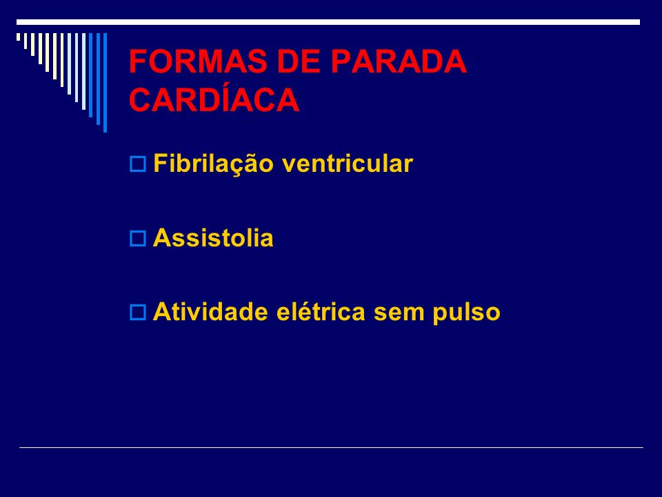 FORMAS DE PARADA CARDÍACA Fibrilação ventricular Assistolia Atividade elétrica sem pulso