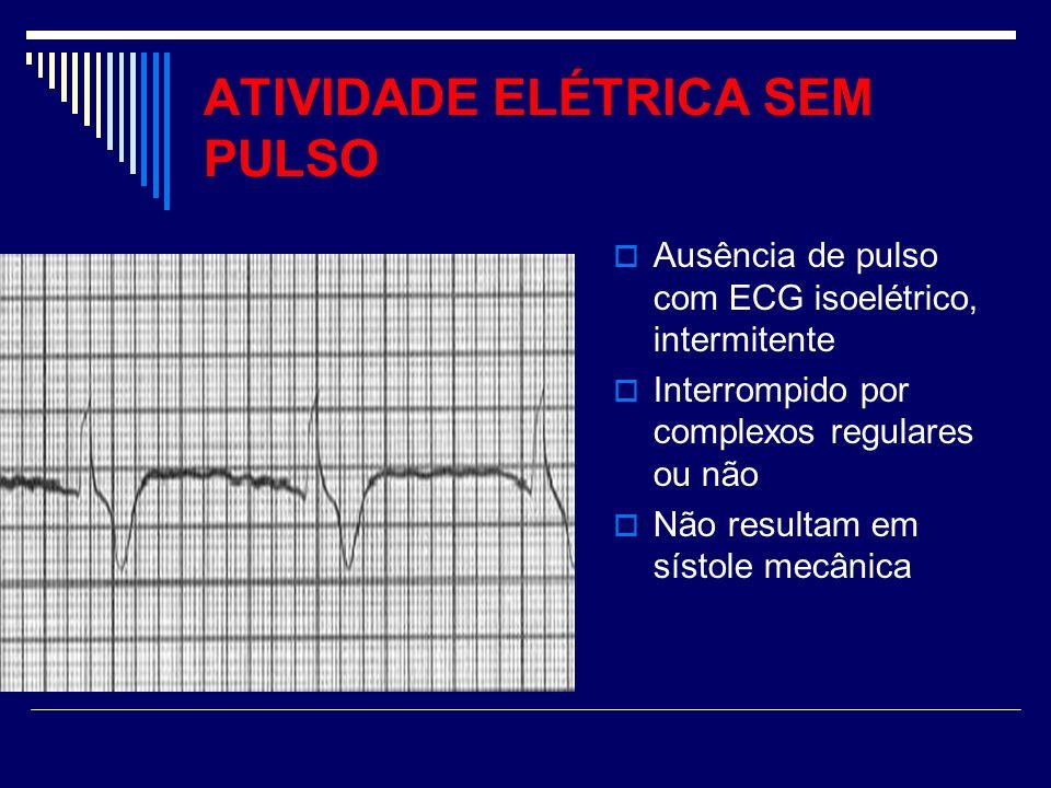 ATIVIDADE ELÉTRICA SEM PULSO Ausência de pulso com ECG isoelétrico, intermitente Interrompido por complexos regulares ou não Não resultam em sístole m