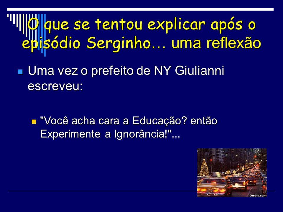 O que se tentou explicar após o episódio Serginho … uma reflexão Uma vez o prefeito de NY Giulianni escreveu: Uma vez o prefeito de NY Giulianni escre