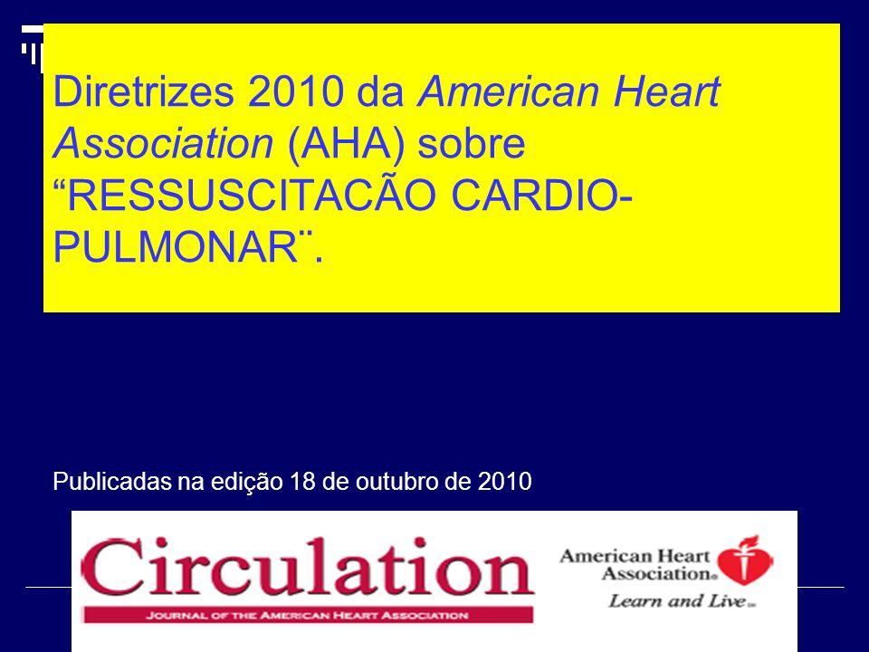 Diretrizes 2010 da American Heart Association (AHA) sobre RESSUSCITACÃO CARDIO- PULMONAR¨. Publicadas na edição 18 de outubro de 2010