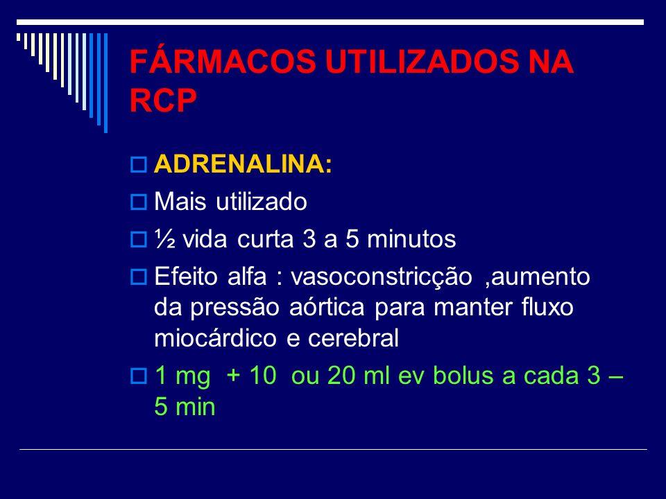 FÁRMACOS UTILIZADOS NA RCP ADRENALINA: Mais utilizado ½ vida curta 3 a 5 minutos Efeito alfa : vasoconstricção,aumento da pressão aórtica para manter