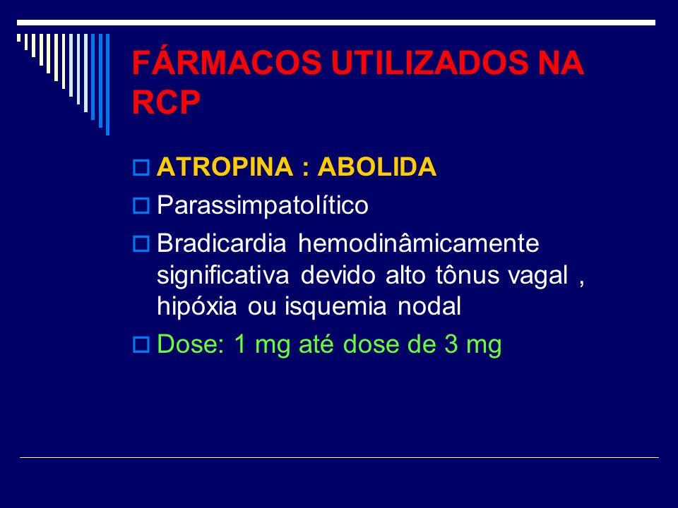 FÁRMACOS UTILIZADOS NA RCP ATROPINA : ABOLIDA Parassimpatolítico Bradicardia hemodinâmicamente significativa devido alto tônus vagal, hipóxia ou isque