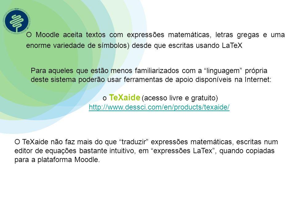 O Moodle aceita textos com expressões matemáticas, letras gregas e uma enorme variedade de símbolos) desde que escritas usando LaTeX Para aqueles que