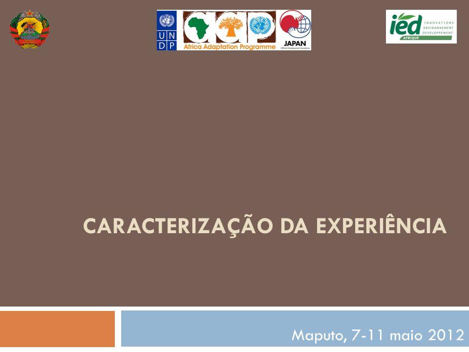 CARACTERIZAÇÃO DA EXPERIÊNCIA Maputo, 7-11 maio 2012