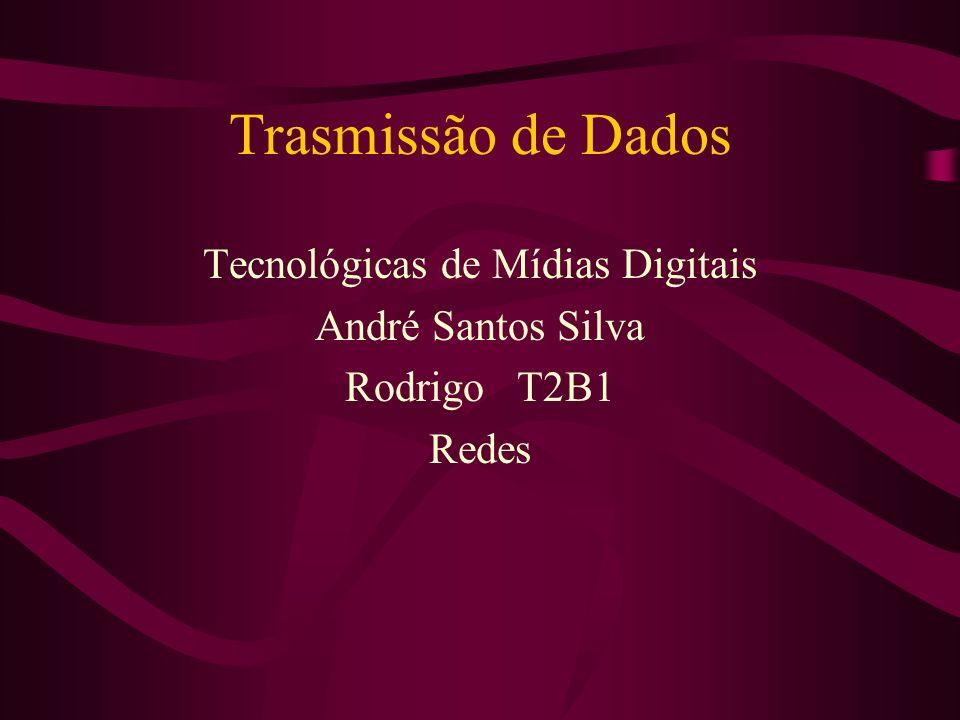 Trasmissão de Dados Tecnológicas de Mídias Digitais André Santos Silva Rodrigo T2B1 Redes