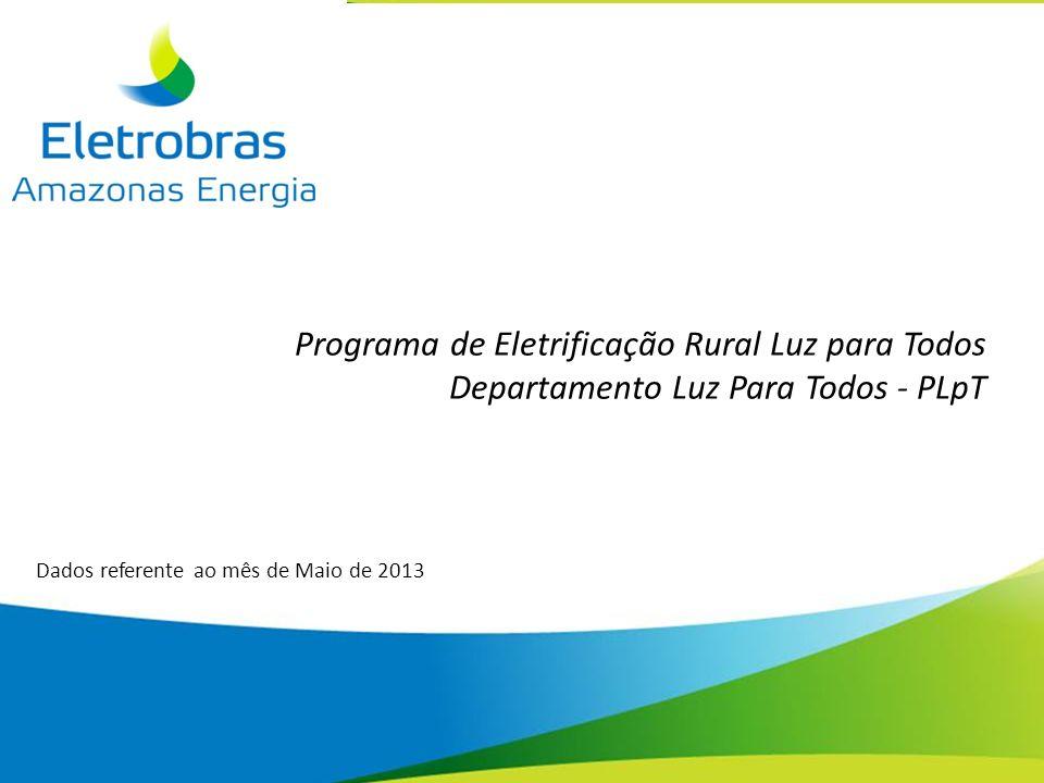 1 Dados referente ao mês de Maio de 2013 Programa de Eletrificação Rural Luz para Todos Departamento Luz Para Todos - PLpT