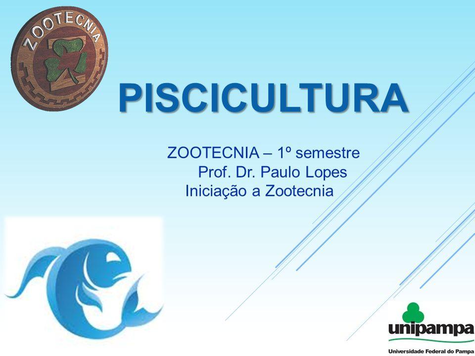 PISCICULTURA ZOOTECNIA – 1º semestre Prof. Dr. Paulo Lopes Iniciação a Zootecnia