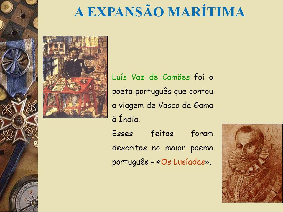 1498- Vasco da Gama descobre o caminho marítimo para a Índia. 1500- Pedro Álvares Cabral descobre o Brasil A EXPANSÃO MARÍTIMA