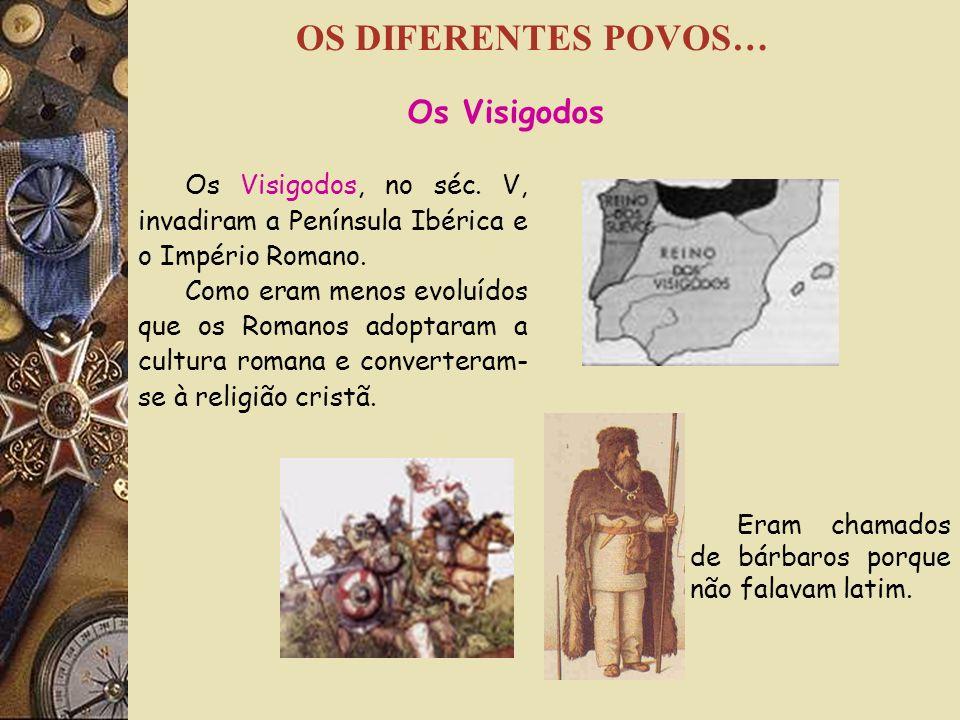 Os Visigodos, no séc.V, invadiram a Península Ibérica e o Império Romano.