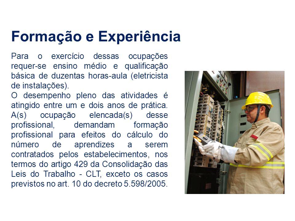 Formação e Experiência Para o exercício dessas ocupações requer-se ensino médio e qualificação básica de duzentas horas-aula (eletricista de instalaçõ