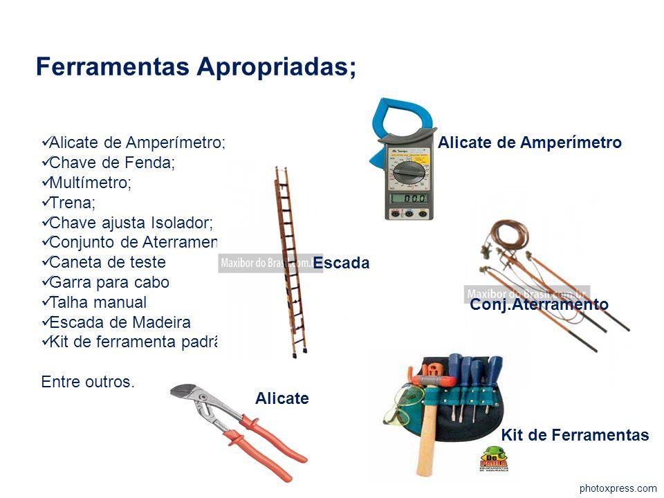 photoxpress.com Ferramentas Apropriadas; Alicate de Amperímetro; Chave de Fenda; Multímetro; Trena; Chave ajusta Isolador; Conjunto de Aterramento; Ca