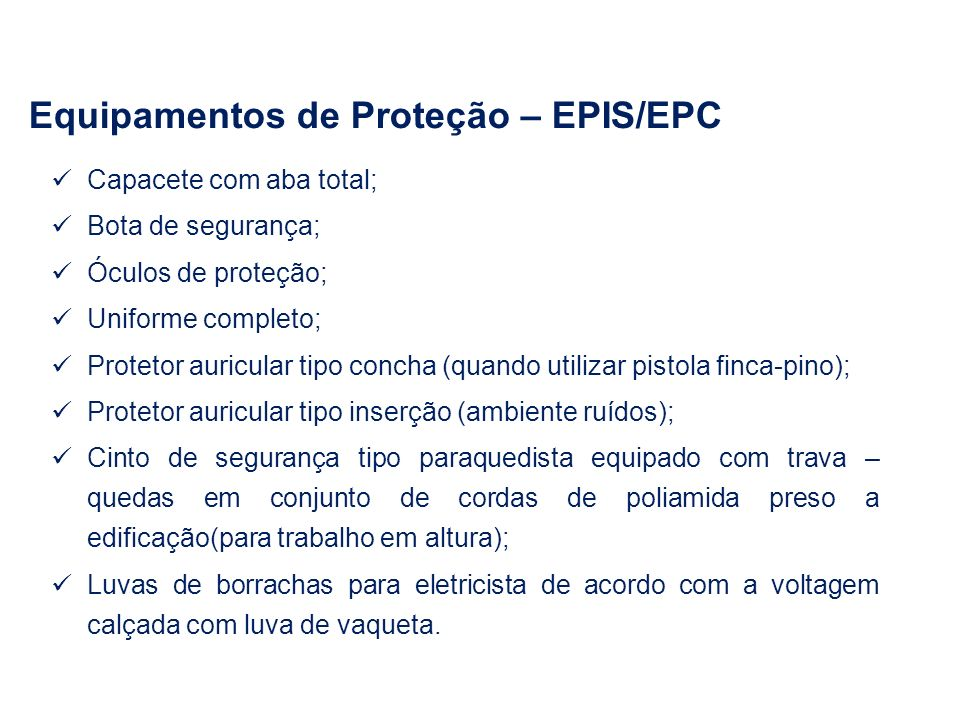 Equipamentos de Proteção – EPIS/EPC Capacete com aba total; Bota de segurança; Óculos de proteção; Uniforme completo; Protetor auricular tipo concha (