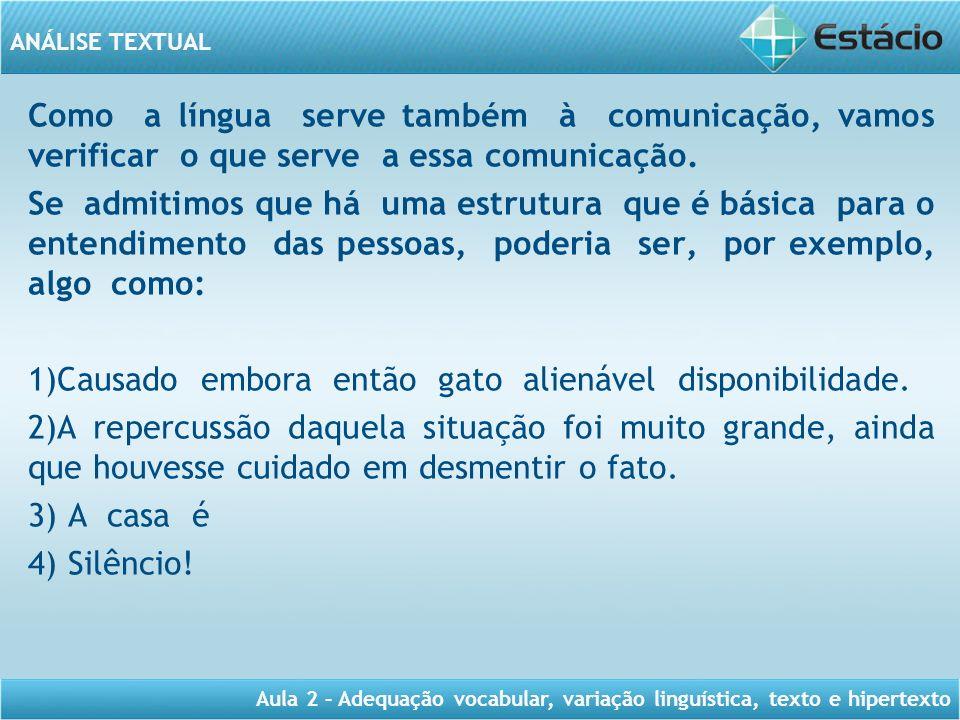 ANÁLISE TEXTUAL Aula 2 – Adequação vocabular, variação linguística, texto e hipertexto Como a língua serve também à comunicação, vamos verificar o que