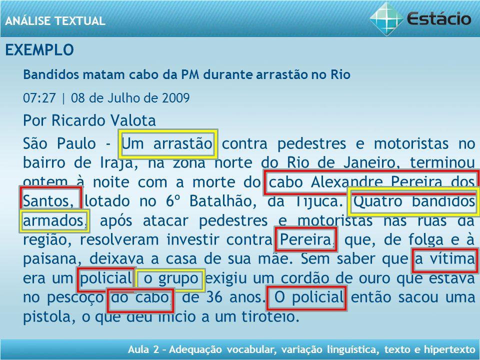 ANÁLISE TEXTUAL Aula 2 – Adequação vocabular, variação linguística, texto e hipertexto EXEMPLO Bandidos matam cabo da PM durante arrastão no Rio 07:27