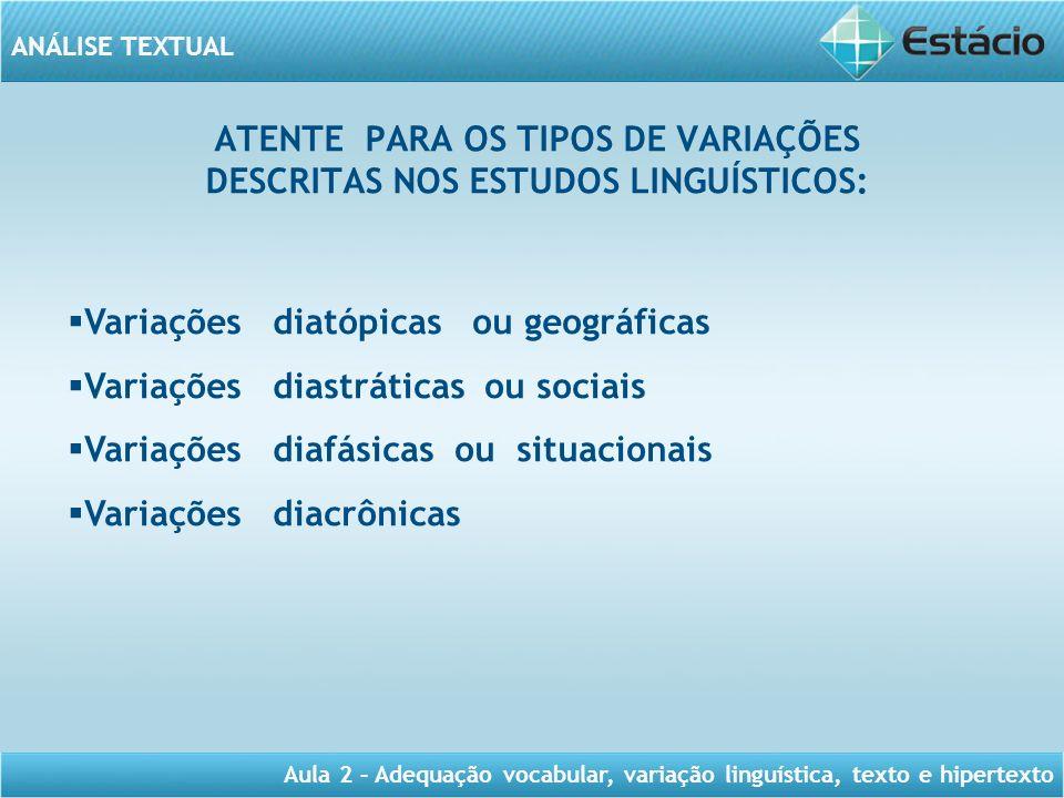 ANÁLISE TEXTUAL Aula 2 – Adequação vocabular, variação linguística, texto e hipertexto ATENTE PARA OS TIPOS DE VARIAÇÕES DESCRITAS NOS ESTUDOS LINGUÍS