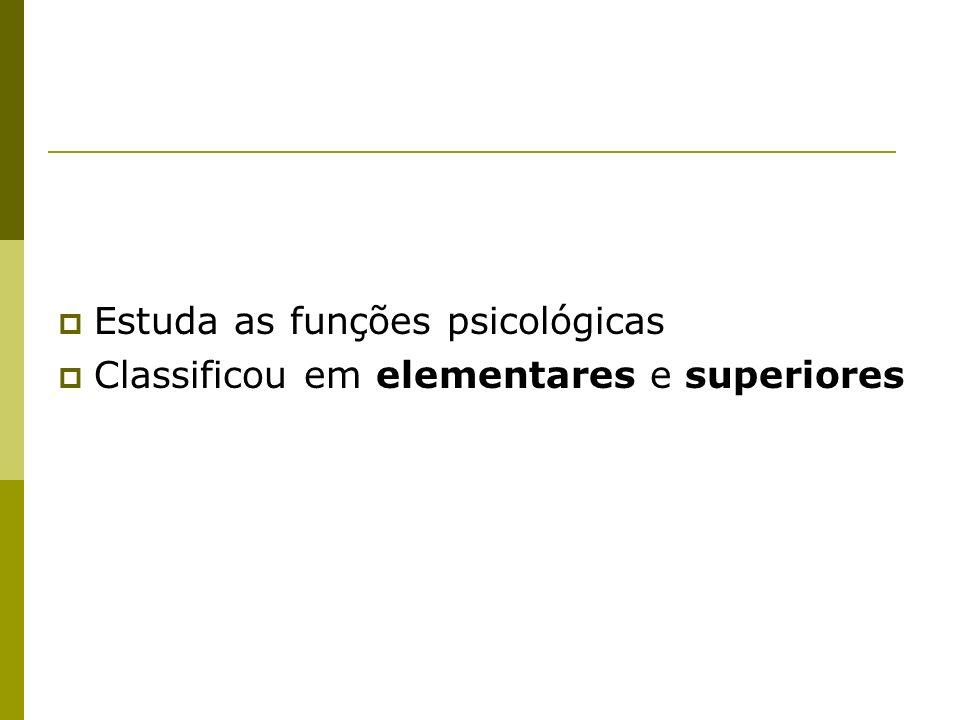 Estuda as funções psicológicas Classificou em elementares e superiores