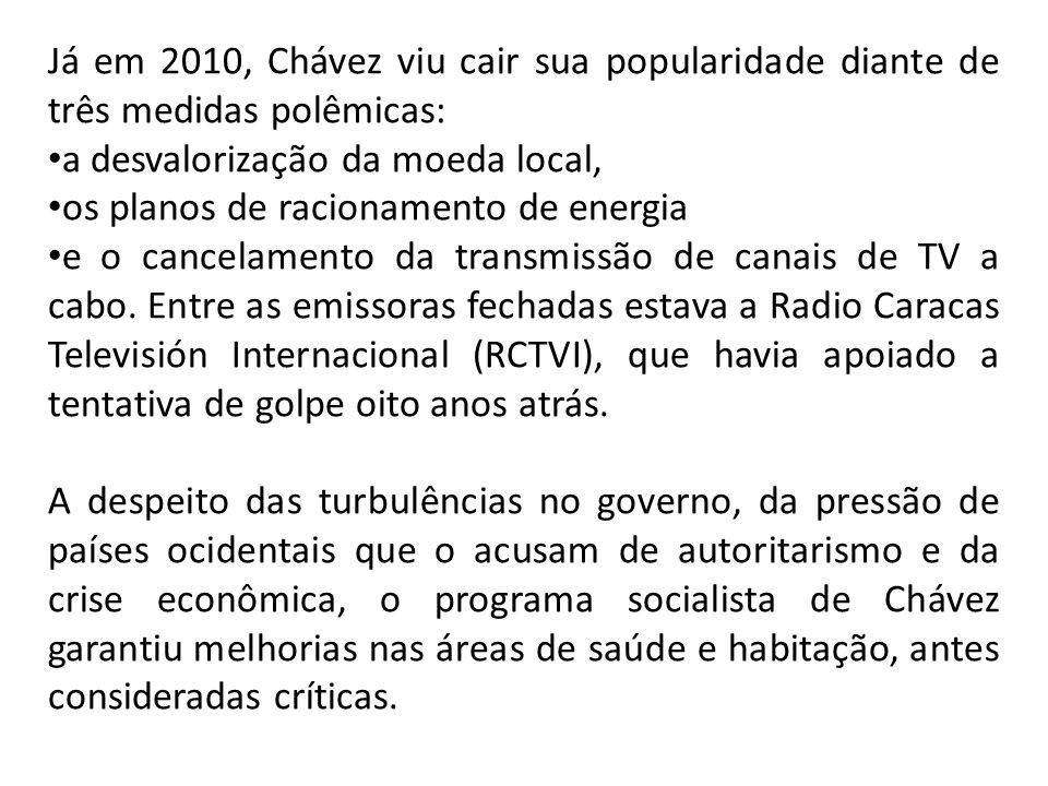 Já em 2010, Chávez viu cair sua popularidade diante de três medidas polêmicas: a desvalorização da moeda local, os planos de racionamento de energia e o cancelamento da transmissão de canais de TV a cabo.
