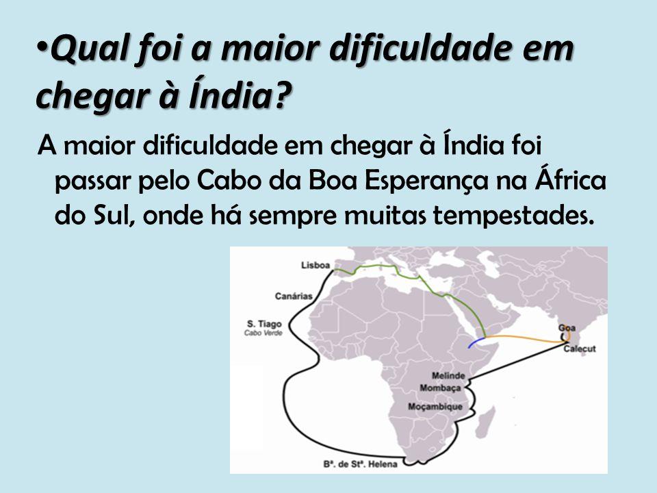 Qual foi a maior dificuldade em chegar à Índia? A maior dificuldade em chegar à Índia foi passar pelo Cabo da Boa Esperança na África do Sul, onde há